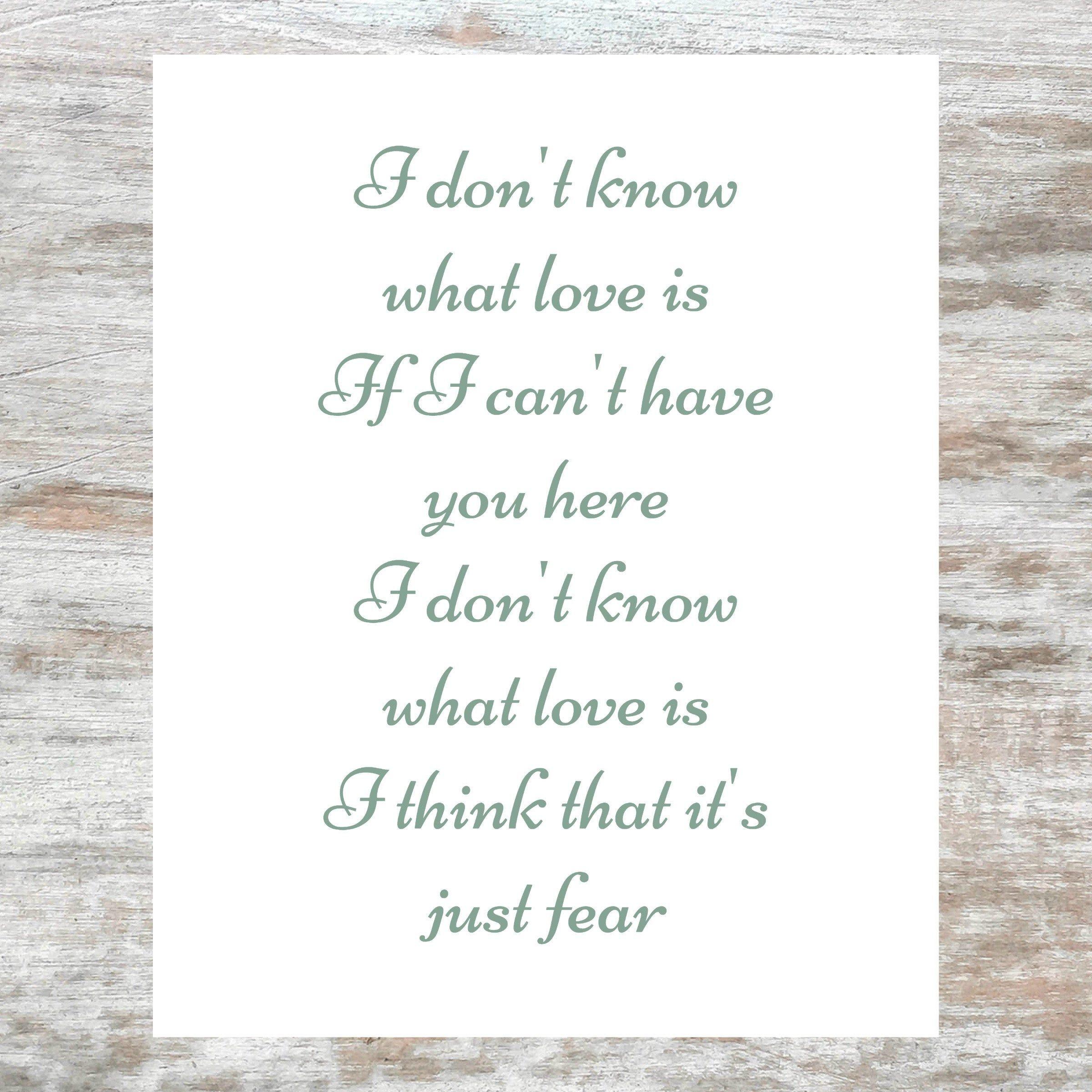 I Don T Know What Love Is If I Can T Have You Here I Think