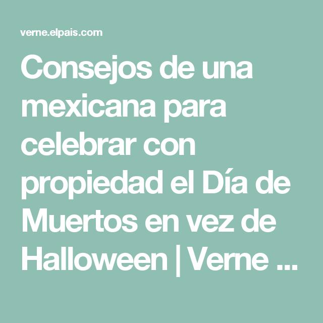 Consejos de una mexicana para celebrar con propiedad el Día de Muertos en vez de Halloween | Verne EL PAÍS
