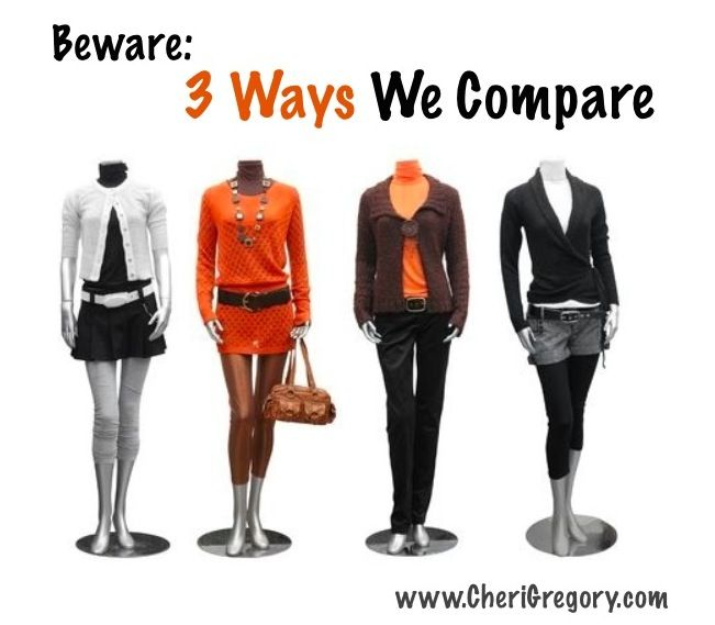 3 Ways We Compare  (and what these comparisons lead to) via @Cheri Gregory