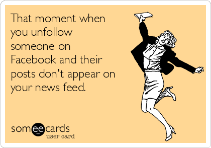 Search Results For That Moment When You Unfollow Someone On Facebook Ecards From Free And Funny Cards And Hi Facebook Humor Ecards Funny Politics On Facebook