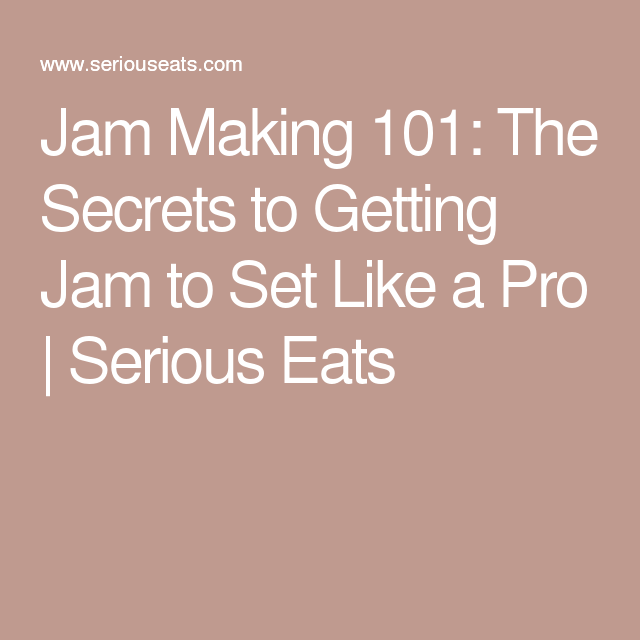 Jam Making 101: The Secrets to Getting Jam to Set Like a Pro   Serious Eats