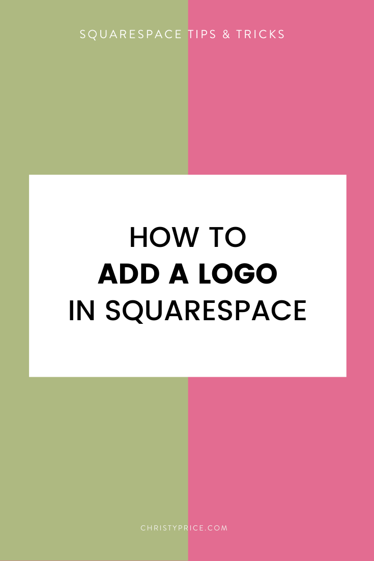How To Add A Logo In Squarespace Squarespace Web Design By Christy Price Austin Texas In 2020 Squarespace Tutorial Squarespace Squarespace Web Design
