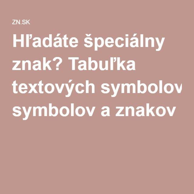 Hľadáte špeciálny znak? Tabuľka textových symbolov a znakov PC