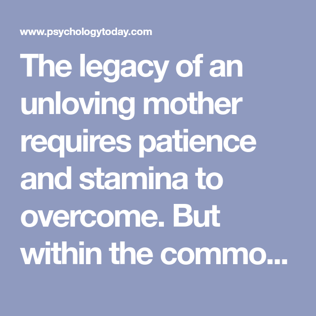 The legacy of an unloving mother requires patience and stamina to