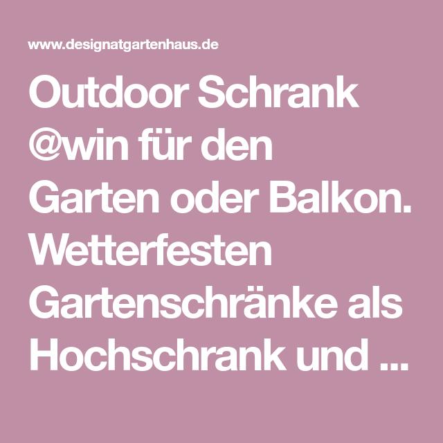 Outdoor Schrank Win Fur Den Garten Oder Balkon Wetterfesten Gartenschranke Als Hochschrank Und Sideboard Gartenschrank Garten Schrank