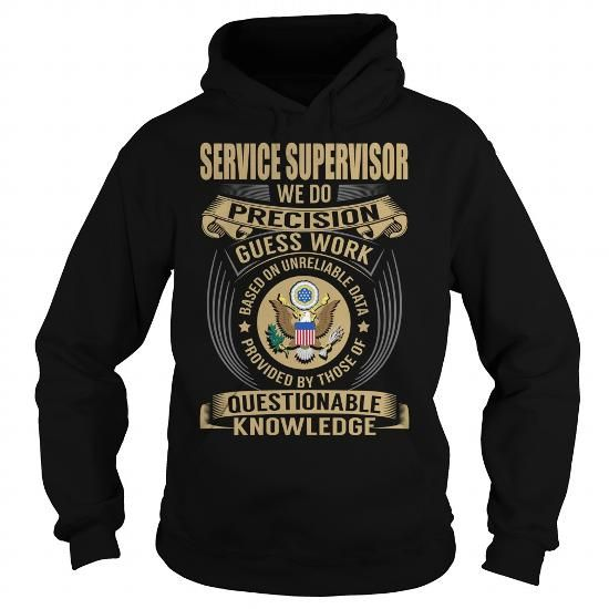 Service Supervisor We Do Precision Guess Work Knowledge T Shirts, Hoodies. Get it now ==► https://www.sunfrog.com/Jobs/Service-Supervisor-Job-Title-V1-Black-Hoodie.html?57074 $39.99