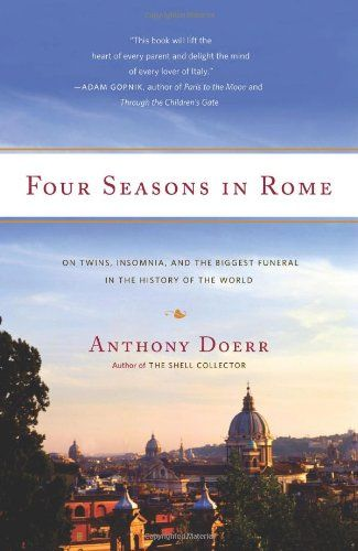 "Anthony Doerr  ""Four Seasons in Rome: On Twins, Insomnia, and the Biggest Funeral in the History of the World"""