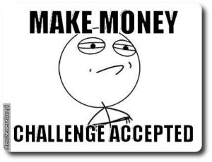 Make Money Challenge Accepted Money Challenge Rage Faces Challenges