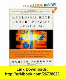 The colossal book of short puzzles and problems 9780393061147 the colossal book of short puzzles and problems 9780393061147 martin gardner dana richards fandeluxe Image collections