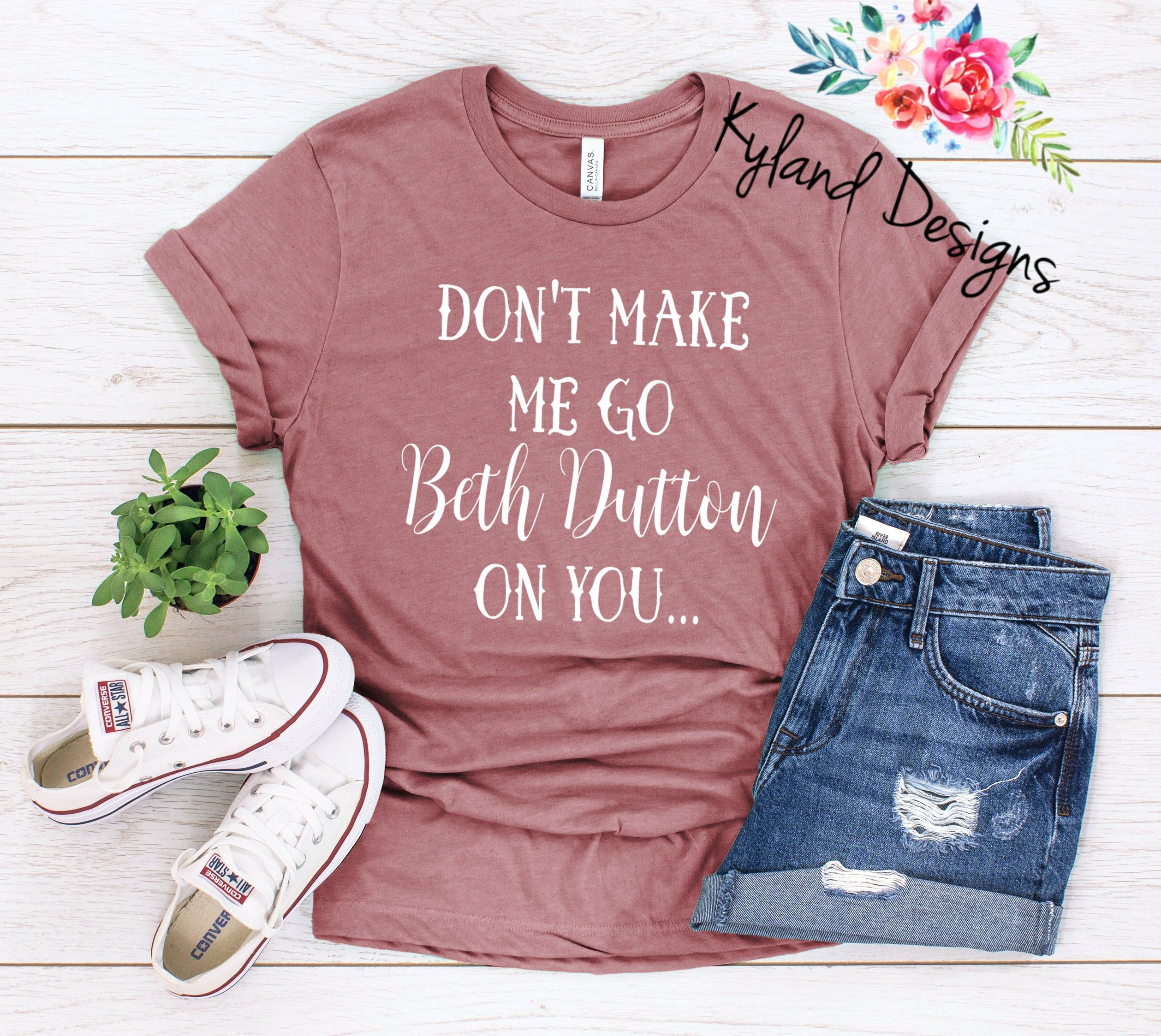 Don't Make Me Go Beth Dutton On You, Women's Graphic Tee