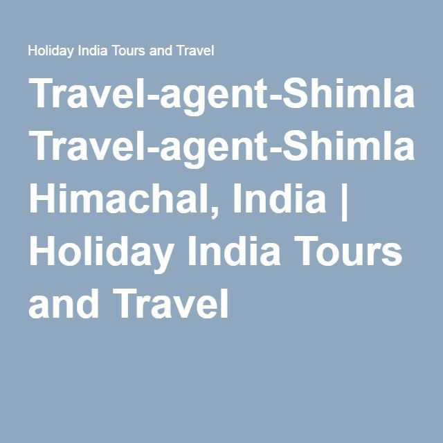 Travel-agent-Shimla Himachal, India | Holiday India Tours and Travel