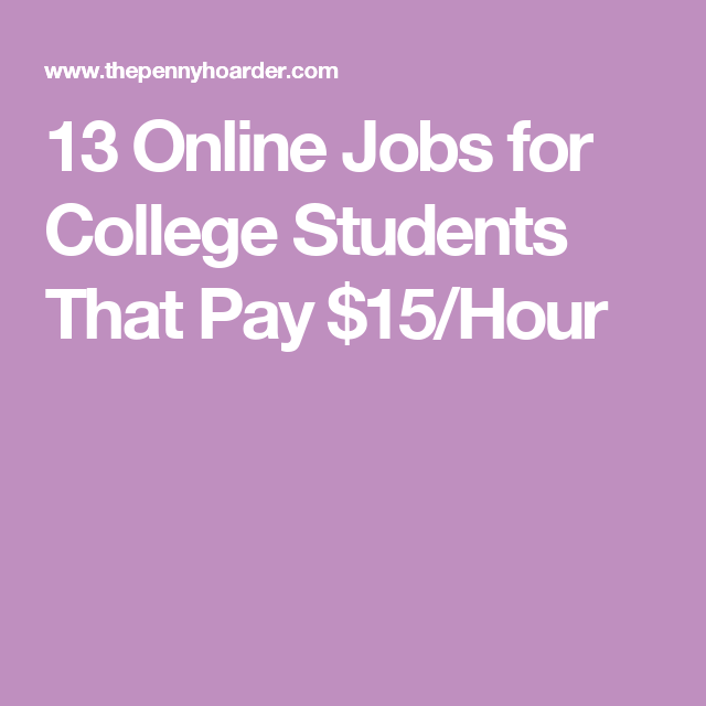 13 online jobs for college students that pay 15hour
