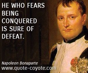 If You Fear To Be Conquered You Will Be Conquered Napoleon Quotes Wisdom Quotes Napoleon Bonaparte Quotes