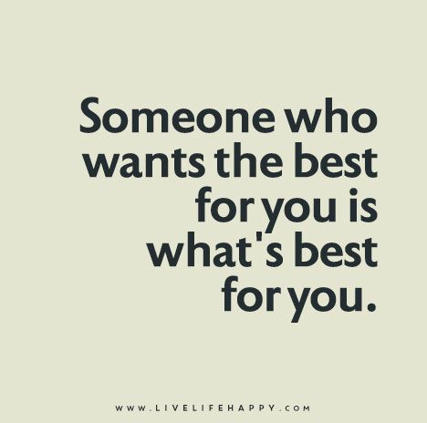 Someone Who Wants The Best For You Is What S Best For You Cool Words Life Quotes Quotable Quotes