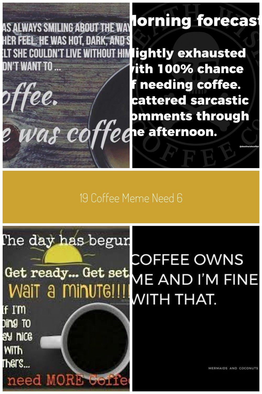 19 Coffee Meme Need 6 Coffee Humor Coffee Meme Mean Humor Memes