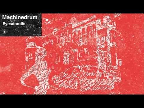 Machinedrum -  'Eyesdontlie'