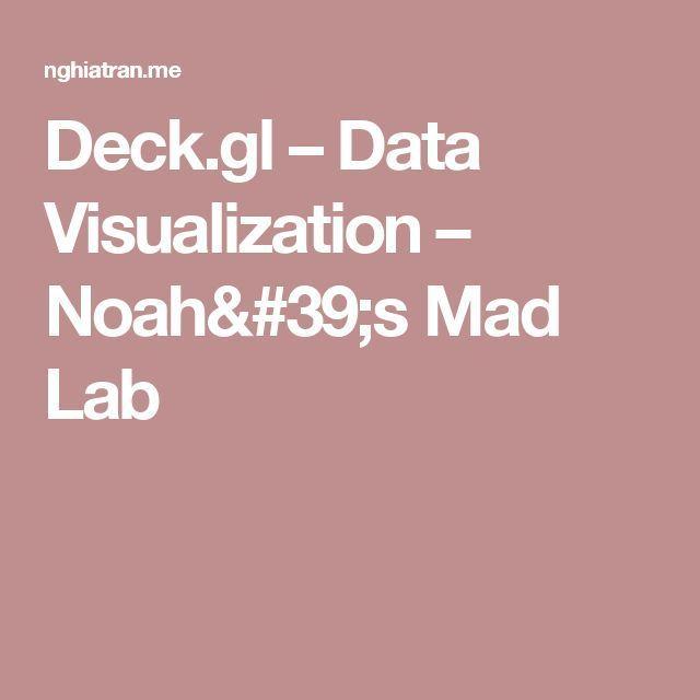 Data Visualization  Deckgl Data Visualization Noah\u0027s Mad Lab