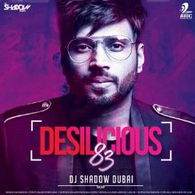 Desilicious 83 Songs Dj Shadow Dubai Dj Shadow Dj Shadow