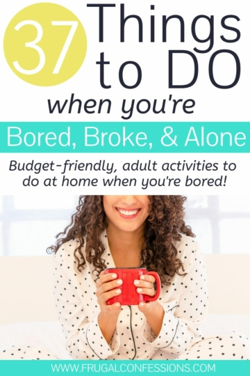 What to Do When Bored and Broke (and Alone) – 37 Ideas