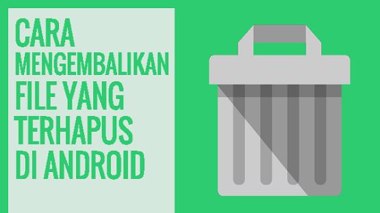 3 Cara Mengembalikan File Yang Terhapus Di Hp Android Penghapus Android Teknologi Informasi