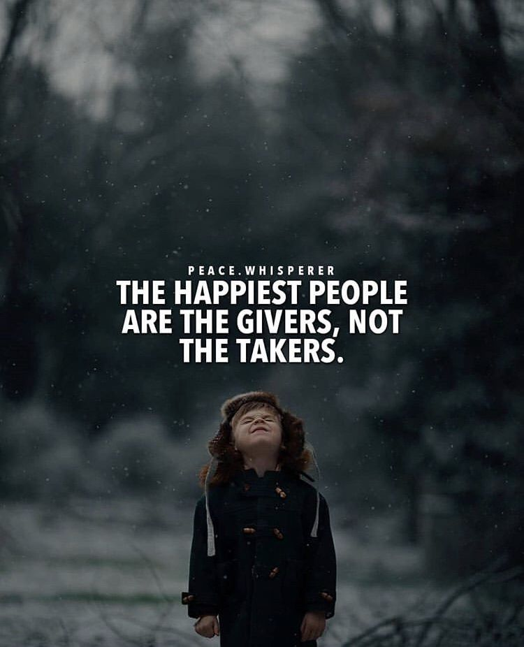 The Happiest People Are The Givers Not The Takers Positive Quotes Takers Quotes Positive Quotes For Life