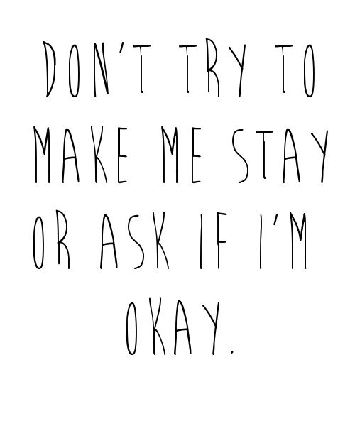 I don't have the answer. Don't make me stay the night, or