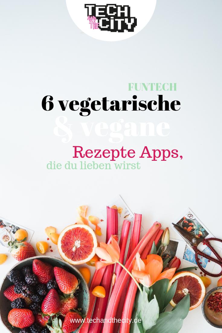 6 Vegetarische Und Vegane Rezepte Apps Die Du Lieben Wirst Mit Bildern Vegane Rezepte Vegetarier Rezepte