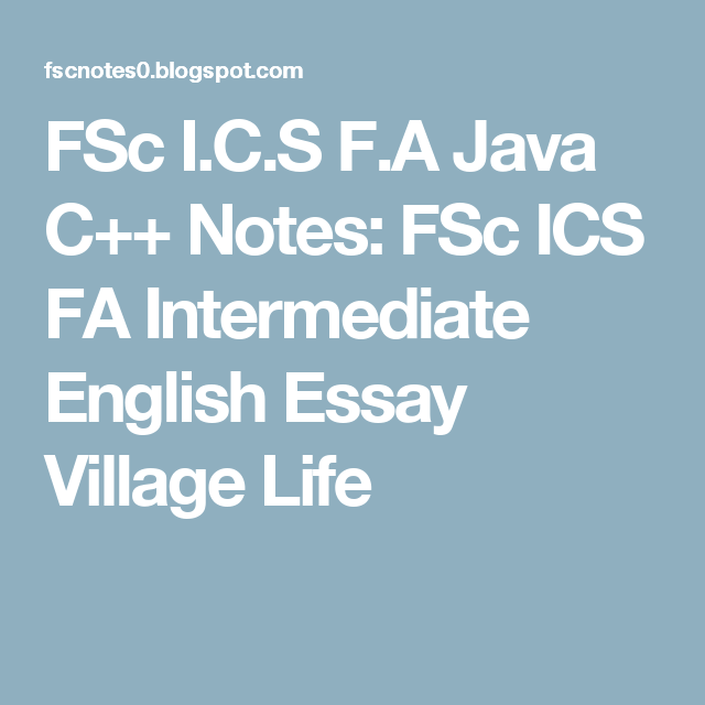 FSc I C S F A Java C++ Notes: FSc ICS FA Intermediate English Essay