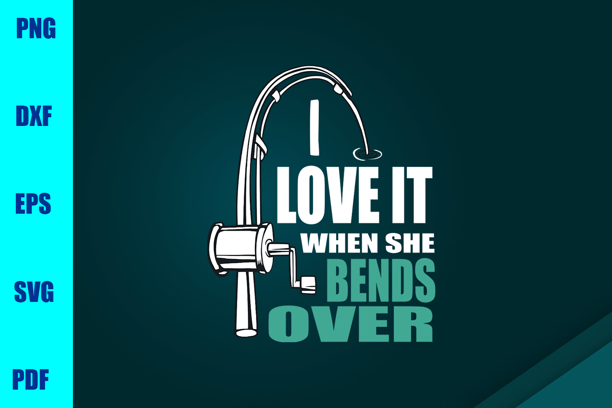 I Love It When She Bends Over Graphic By Bumblebeeshop Creative Fabrica