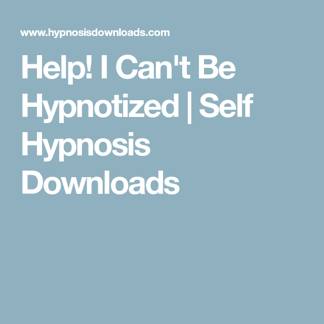 Help! I Can't Be Hypnotized | Self Hypnosis Downloads