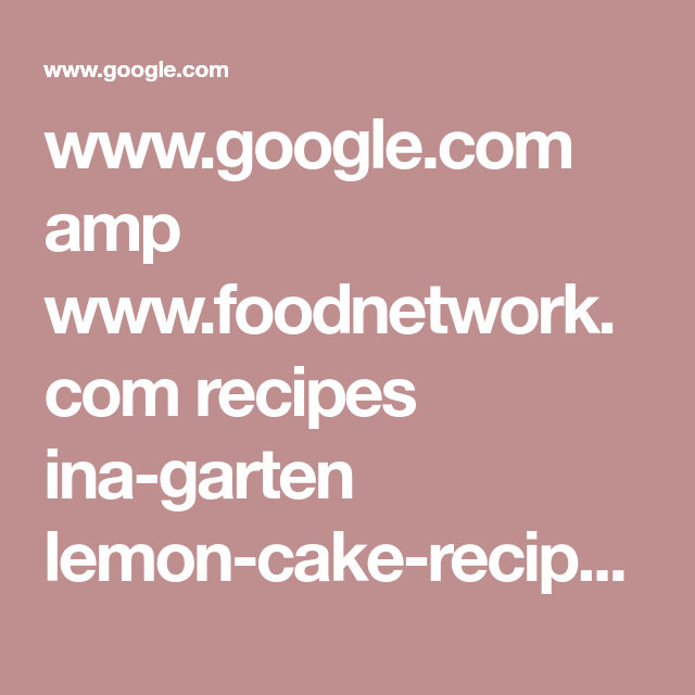 Wwwgooglecom Amp Wwwfoodnetworkcom Recipes Ina Garten Lemon Cake