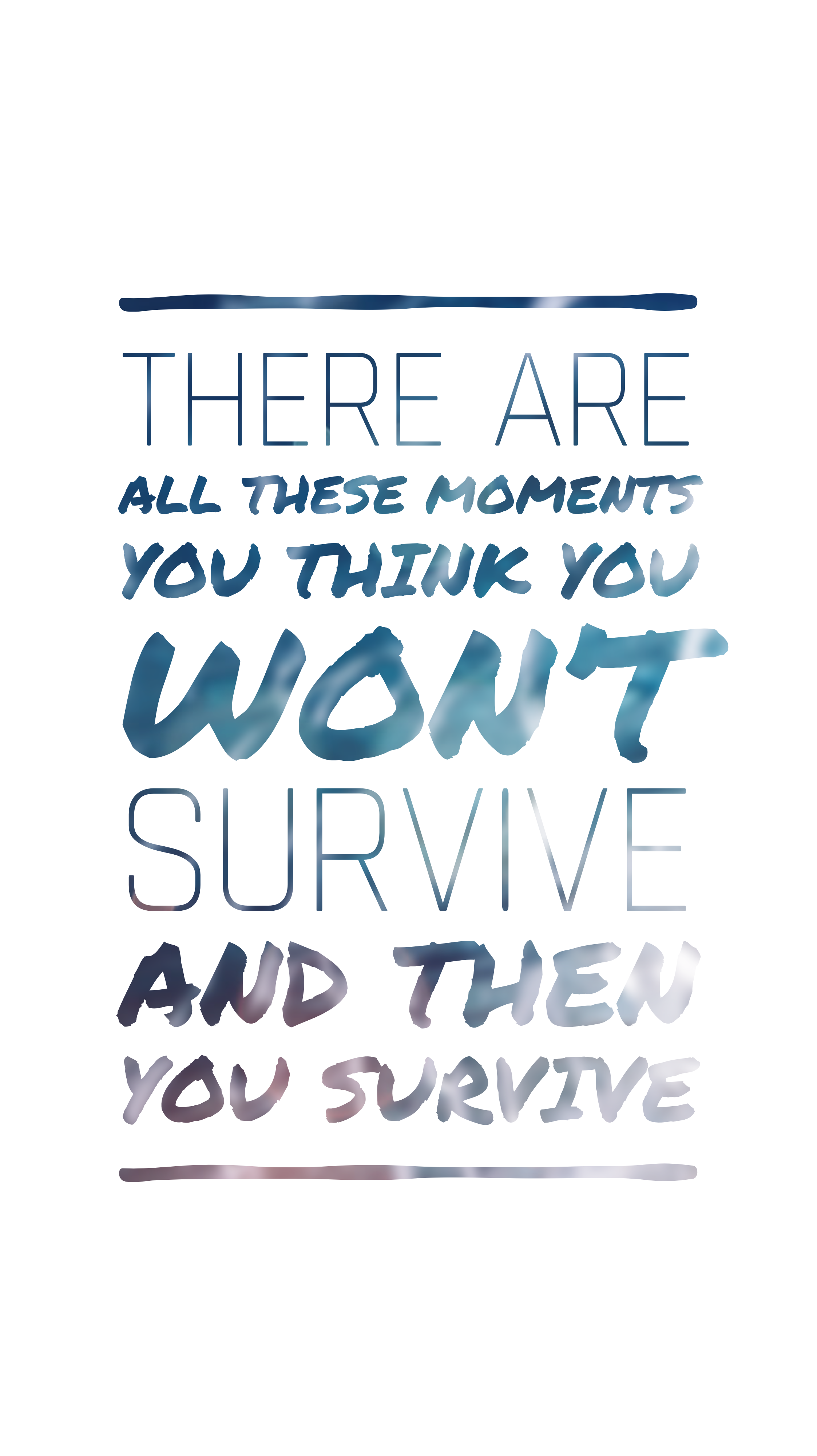 There are all these moments you think you won\'t survive. And then ...