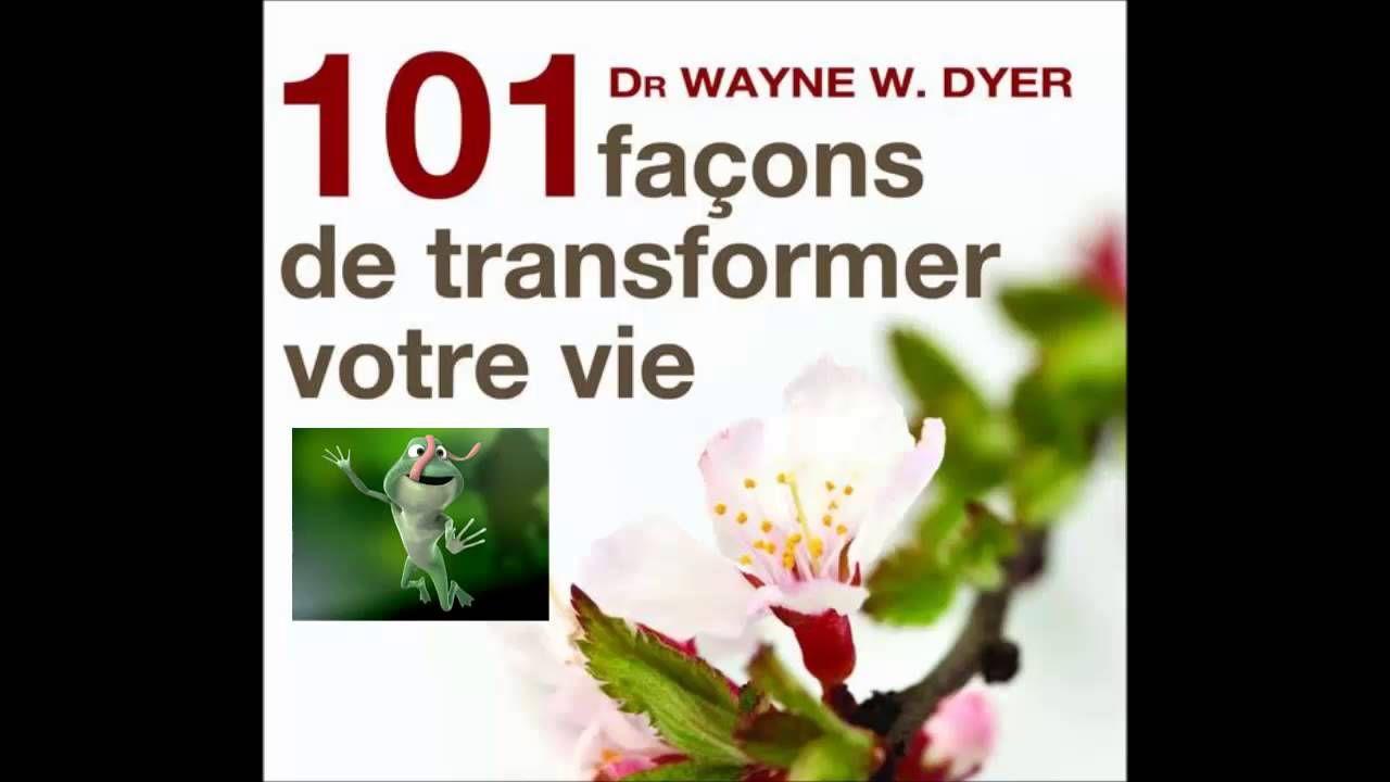 101 Facons De Transformer Votre Vie