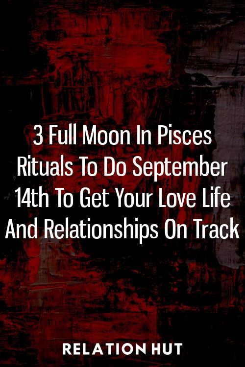 3 Full Moon In Pisces Rituals To Do September 14th To Get Your Love Life And Relationships On Track #fullmoonquotes