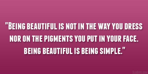 being beautiful 29 Perfect Quotes About Being Beautiful #beauty