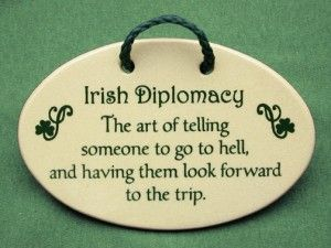 Famous Irish Quotes About Life Fair Irish Diplomacy The Art Of Telling Someone To Go To Hell And