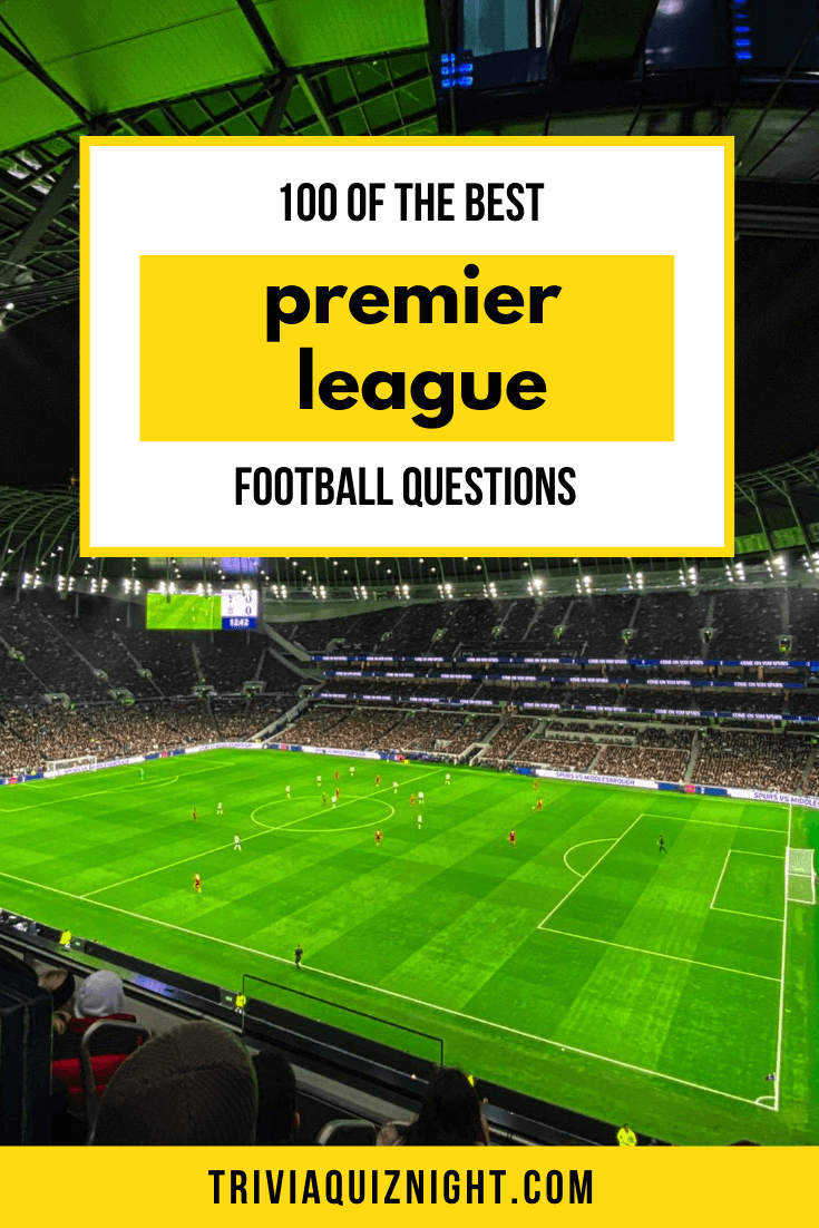 100 Of The Best Premier League Football Quiz Questions And Answers For Your Epic Quiz Night In 2020 Premier League Football Quiz Questions And Answers Premier League