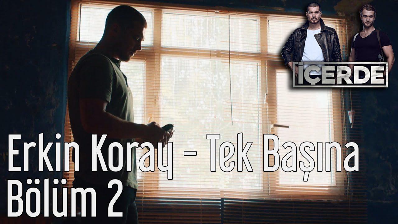 Icerde 2 Bolum Erkin Koray Tek Basina Youtube Songs Novelty Sign