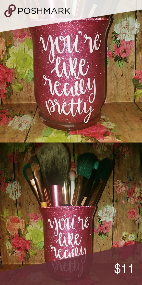 """You're Like Really Pretty"" Makeup Brush Holder Adorable"