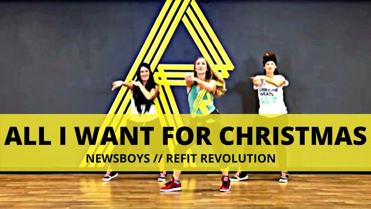 All I Want For Christmas Is You The Newsboys Christmas Choreography Refit Revolution Youtube With Images Refit Revolution Dance Workout Dance Workout Videos
