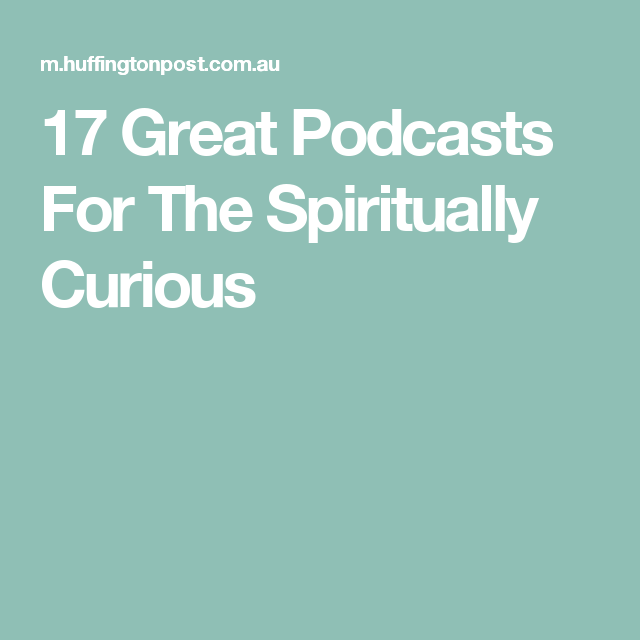 17 Great Podcasts For The Spiritually Curious