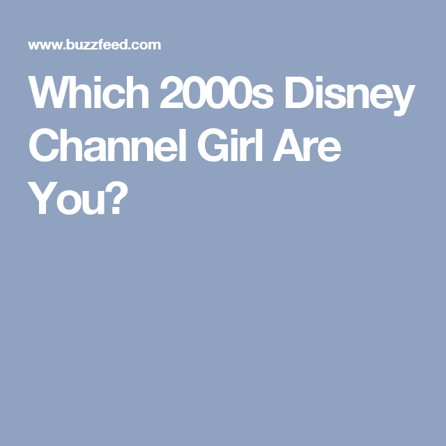 Which 2000s Disney Channel Girl Are You?