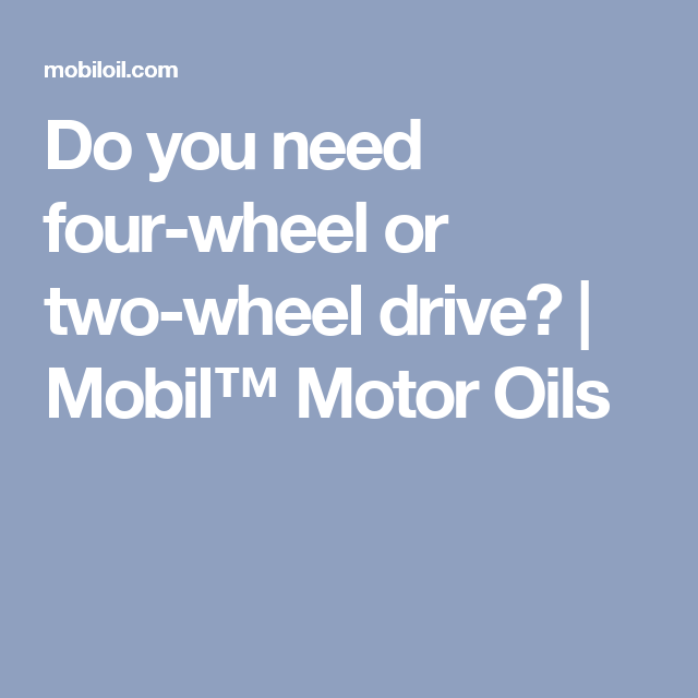 Do you need four-wheel or two-wheel drive? | Mobil™ Motor Oils
