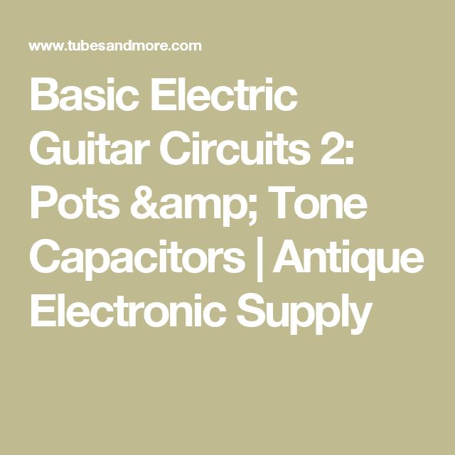 Basic Electric Guitar Circuits 2: Pots & Tone Capacitors   Antique ...