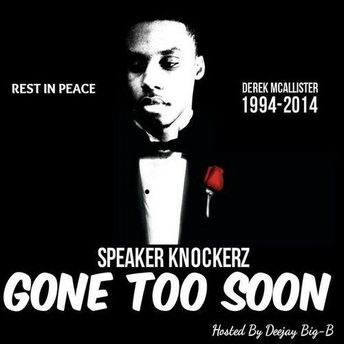 Speaker Knockerz Speaker Knockerz Gone Too Soon Hosted By The Deejay Big B Gone Too Soon Speaker Rapper Quotes