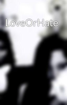 Lire « LoveOrHate » #wattpad #fanfiction