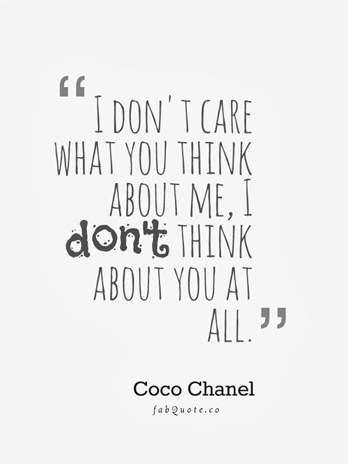 Lovely How To Stop Caring What Other People Think Coco Chanel I Dont