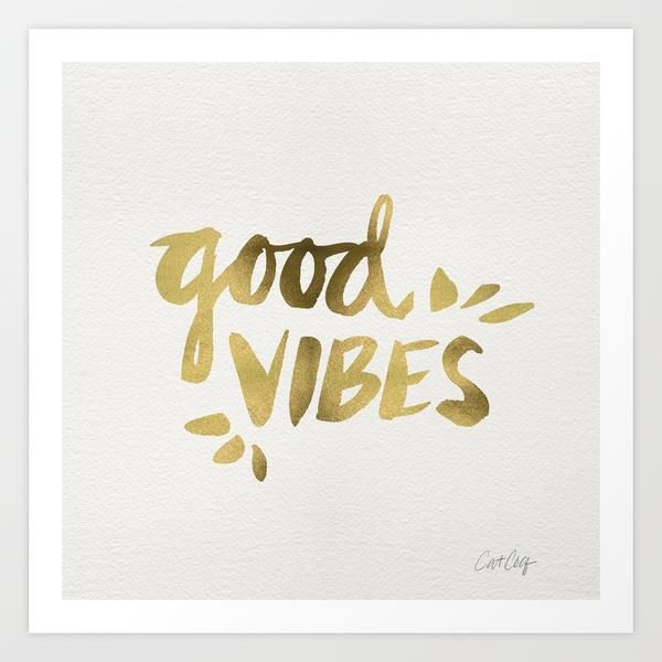 Good Vibes – Gold Ink by Cat Coquillette motivational poster word art print black white inspirational quote motivationmonday quote of the day motivated type swiss wisdom happy fitspo inspirational quote
