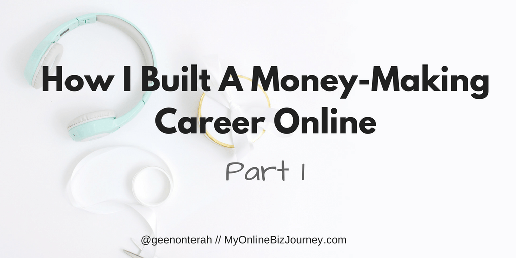 How I Built A MoneyMaking Career Online (No College
