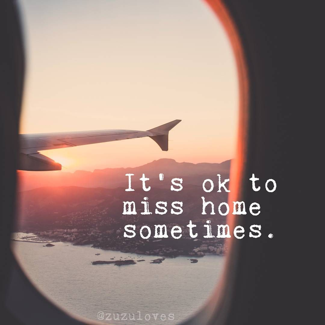 It S Ok To Miss Home Sometimes Zuzuloves On Instagram Missing Home Quotes Homesick Quotes Home Quotes And Sayings
